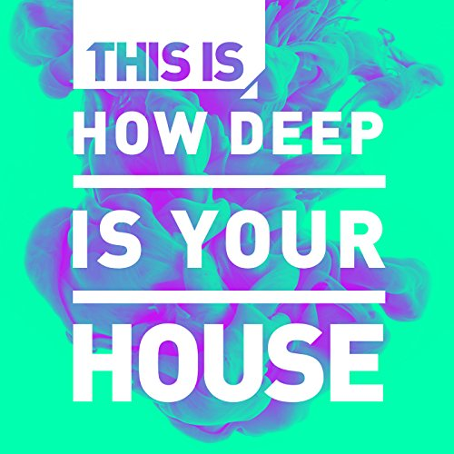 This Is – How Deep Is Your Hou...