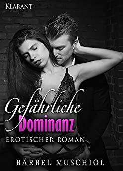 Gefährliche Dominanz. Erotischer Roman (Gefährliche Fesseln 3) von [Muschiol, Bärbel]