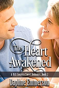 The Heart Awakened (Hill Country Sweet Romance Book 2) by [Emmerson, Daphne]