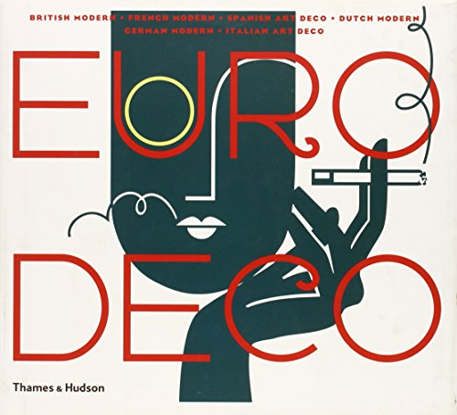 Euro Deco: British Modern, French Modern, Spanish Art Deco, Dutch Modern, German Modern, Italian Art Deco