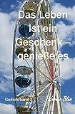 Gedichte von Werner Blum: Gedichte Band 2 - Das Leben ist ein Geschenk - Genieße es bewusst