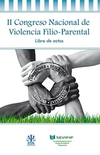 II Congreso Nacional Violencia Filio-Parental. Libro Actas (Psicología Jurídica) por JAVIER URRA