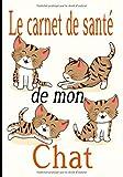 Le carnet de santé de mon chat: Carnet idéal pour celles et ceux qui prennent soin de leur chat, en ne voulant rien négliger:  La litière, le griffoir, l'arbre à chat, ses jouets préférés...