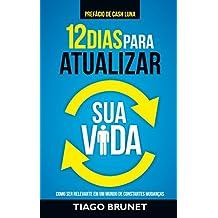 12 Dias para Atualizar Sua Vida: Como Ser Relevante em Um Mundo de Constantes Mudanças (Portuguese Edition)