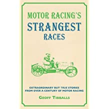 Motor Racing's Strangest Races: Extraordinary But True Stories from Over a Century of Motor Racing (Strangest Series) (The Strangest Series)