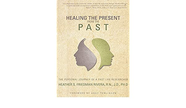 Healing the Present from the Past: The Personal Journey of a Past Life Researcher