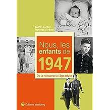 Nous, les enfants de 1947 : De la naissance à l'âge adulte