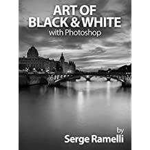 Art of Black & White with Photoshop: A Comprehensive Course on Professional Black and White Photography! (English Edition)