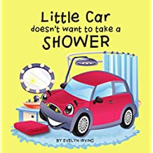 Little Car Doesn't Want to Take a Shower (Little Car Learns Good Manners Book 1) (English Edition)