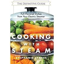 Cooking with Steam: Spectacular Full-Flavored Low-Fat Dishes from Your Electric Steamer