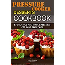Pressure Cooker Desserts Cookbook: 58 Delicious and Simple Desserts for Your Sweet Life (English Edition)