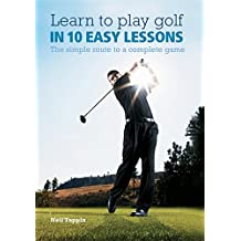 Learn to Play Golf in 10 Easy Lessons: The Simple Route to a Complete Game