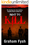 Sent to kill: The shocking true story behind a forgotten African colonial war (Illustrated) (Lost stories of Africa)
