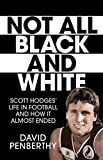 Front cover for the book Not All Black and White: Scott Hodges' Life in Football and How It Almost Ended by David Penberthy