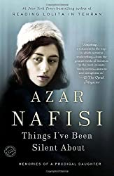 Things I've Been Silent About: Memories of a Prodigal Daughter by Azar Nafisi (2010-03-02)