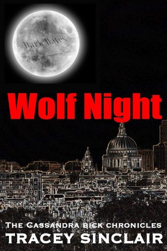 Wolf Night (Cassandra Bick Chronicles Book 2) by [Sinclair, Tracey]