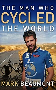 The Man Who Cycled The World by [Beaumont, Mark]