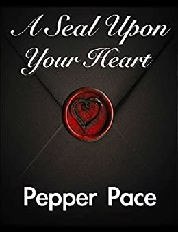 A Seal Upon Your Heart by [Pace, Pepper]