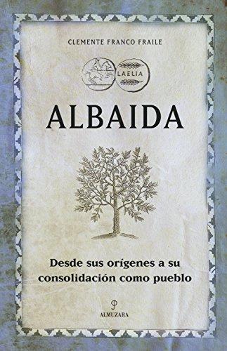 Albaida: Desde sus orígenes a su consolidación como pueblo (Huellas del pasado) por Clemente Franco Fraile