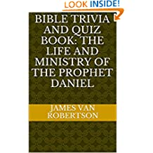 Bible Trivia And Quiz Book: The Life And Ministry Of The Prophet Daniel