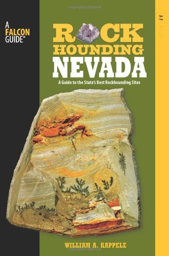 Rockhounding Nevada, 2nd: A Guide to the State's Best Rockhounding Sites (Rockhounding Series)