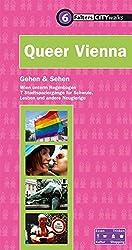 Queer Vienna: Wien unterm Regenbogen. 7 Stadtspaziergänge für Schwule, Lesben und andere Neugierige (City-Walks)