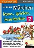 Grimms Märchen lesen, spielen, bearbeiten / Band 2: Ein Deutsch- & Theaterprojekt fürs 3.-7. Schuljahr