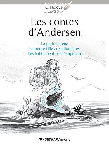 Les contes d'Andersen : La petite sirène ; La petite fille aux allumettes ; Les habits neufs de l'empereur