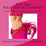 Easy Sew Belly Dance Costumes: Seven Belly Dance Essentials
