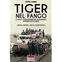 Tiger nel fango (Special Edition): La vita e i combattimenti del comandante di Panzer Otto Carius (Italia Storica Ebook Vol. 1) (Italian Edition)