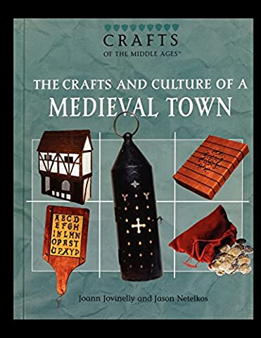 The Crafts and Culture of a Medieval Town (Crafts and Culture of the Middle Ages)