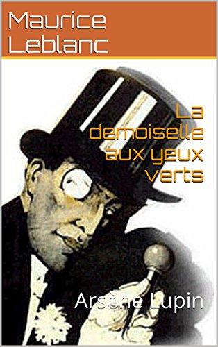 La demoiselle aux yeux verts(Annoté) de la Biographie de l'auteur: Arsène Lupin