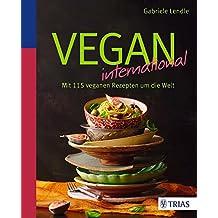 Vegan international: Mit 115 veganen Rezepten um die Welt