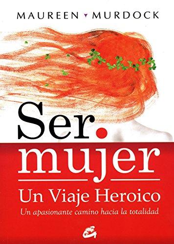 Ser Mujer, Un Viaje Heroico (Taller de la Hechicera) por Maureen Murdock