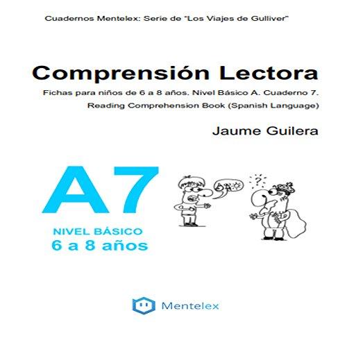 Cuadernos de comprensión lectora para niños de 6 a 8 años. Nivel Básico A. Cuaderno 7.: Cuadernos Mentelex: Serie de