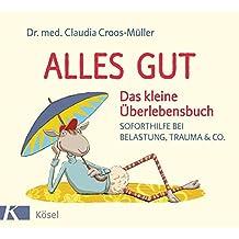 Alles gut - Das kleine Überlebensbuch: Soforthilfe bei Belastung, Trauma & Co.