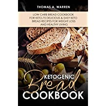 KETOGENIC BREAD COOKBOOK: Low Carb Bread Cookbook for Keto,75 Delicious & Easy Keto Bread Recipes for Weight Loss and Healthy Living... (English Edition)