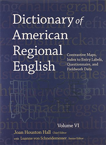 6: Dictionary of American Regional English, Volume VI: Contrastive Maps, Index to Entry Labels, Questionnaire and Fieldwork Data