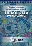 Cuaderno de Ejercicios para el Preparador Físico de Fútbol Sala (Medio Campo)