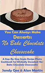 No Bake Chocolate Cheesecake: A Step-By-Step Photo Recipe Cookbook  for Wickedly Decadent No-Bake Chocolate Cheesecake (You Can Always Make Desserts 2) (English Edition)