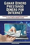 Ganar Dinero Prestando Dinero por Internet: Diversifica tus inversiones con rendimientos superiores a la bolsa, bonos de gobierno o tu banco