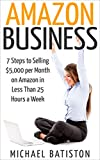 Amazon Business: 7 Steps to Selling ,000 per Month on Amazon in Less Than 25 Hours a Week (selling on amazon, amazon fba business, amazon business, amazon ... secrets, how to sell on amazon, amazon)