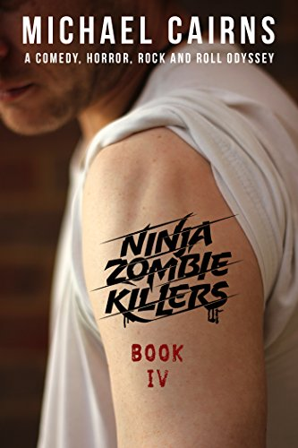 Ninja Zombie Killers IV: A Comedy, Horror, Rock and Roll ...