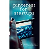 Pinterest For Startups: Get Your Audience & Drive Traffic (English Edition)