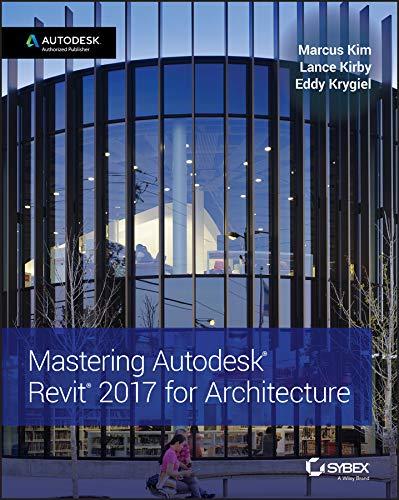 Mastering Autodesk Revit 2017 for Architecture por Marcus Kim