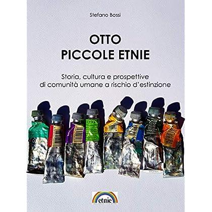 Otto Piccole Etnie: Storia, Cultura E Prospettive Di Comunità Umane A Rischio D'estinzione