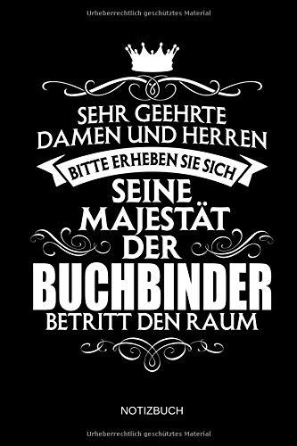 nd Herren - Bitte erheben Sie sich - Seine Majestät der Buchbinder betritt den Raum - Notizbuch: Lustiges Buchbinder Notizbuch mit ... Zubehör & Buchbinder Geschenk Idee. ()