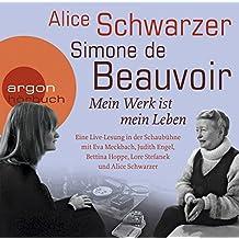 Simone de Beauvoir. Mein Werk ist mein Leben