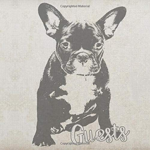 Guests: French Bulldog Guest Book - Frenchie Guestbook - Dog Sign in Book for Cabin Vacation Rental Birthday Party Bathroom Guest Room Office ... Name and Address (112 Pages - 8.25 x 8.25