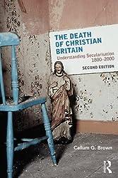 The Death of Christian Britain: Understanding Secularisation 1800-2000